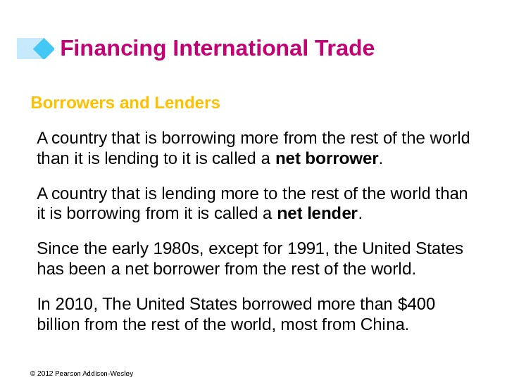 © 2012 Pearson Addison-Wesley Borrowers and Lenders A country that is borrowing more from the rest