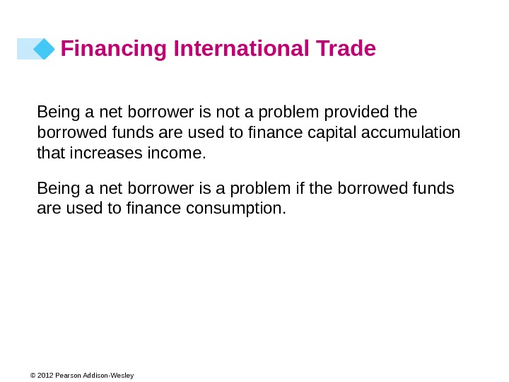 © 2012 Pearson Addison-Wesley Being a net borrower is not a problem provided the borrowed funds