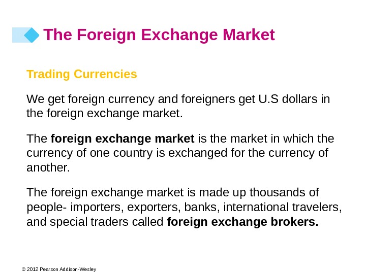 © 2012 Pearson Addison-Wesley Trading Currencies We get foreign currency and foreigners get U. S dollars