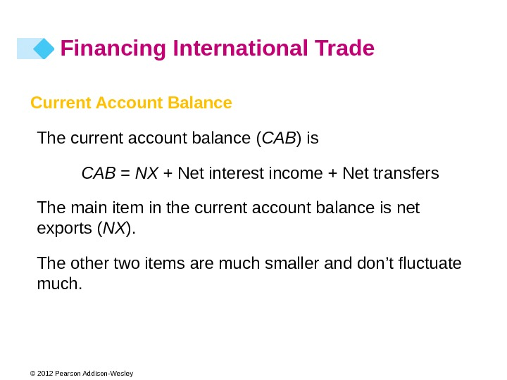 © 2012 Pearson Addison-Wesley Current Account Balance The current account balance ( CAB ) is CAB