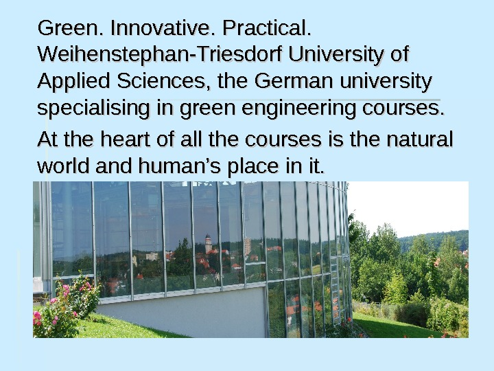 Green. Innovative. Practical.  Weihenstephan-Triesdorf University of Applied Sciences, the German university specialising in green engineering