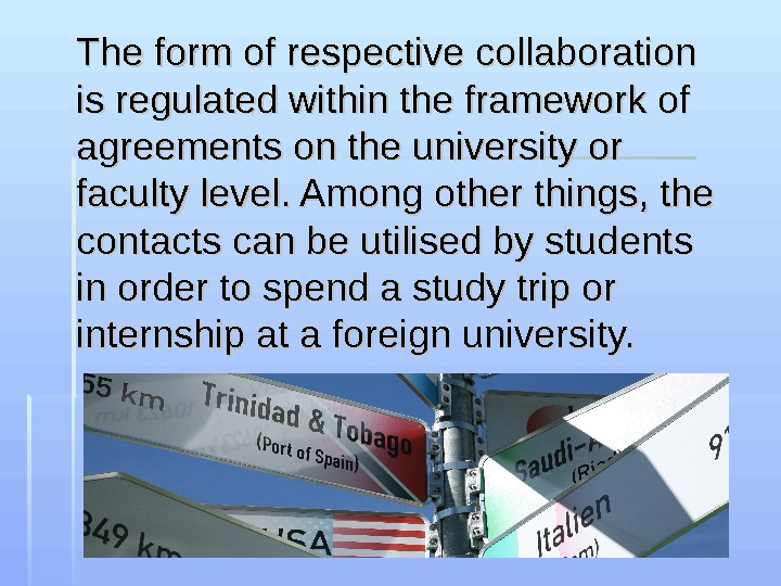 The form of respective collaboration is regulated within the framework of agreements on the