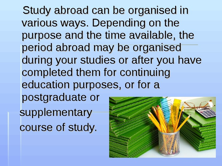 Study abroad can be organised in various ways. Depending on the purpose and the