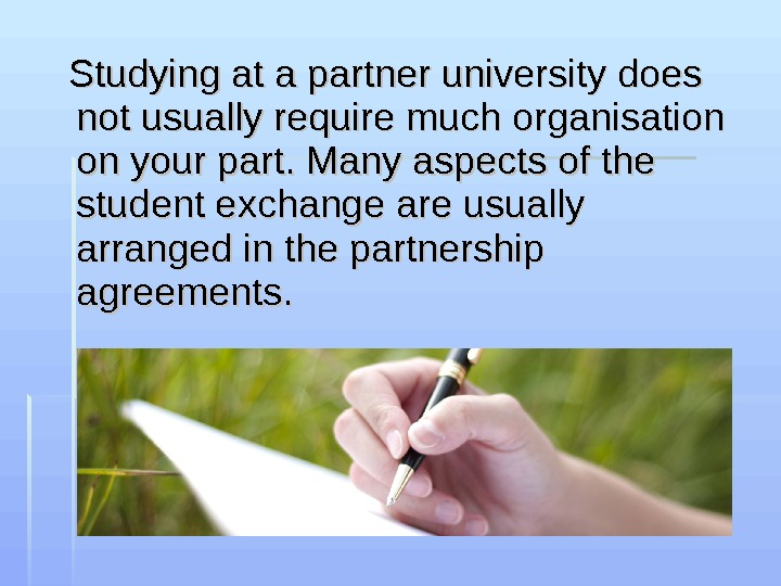 Studying at a partner university does not usually require much organisation on your part. Many