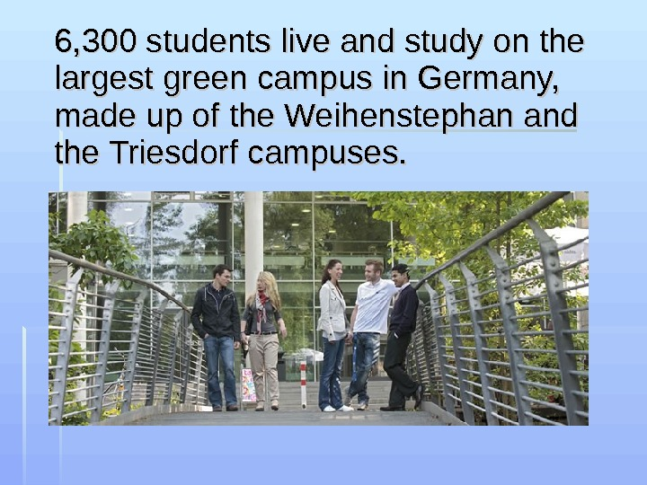 6, 300 students live and study on the largest green campus in Germany,  made up