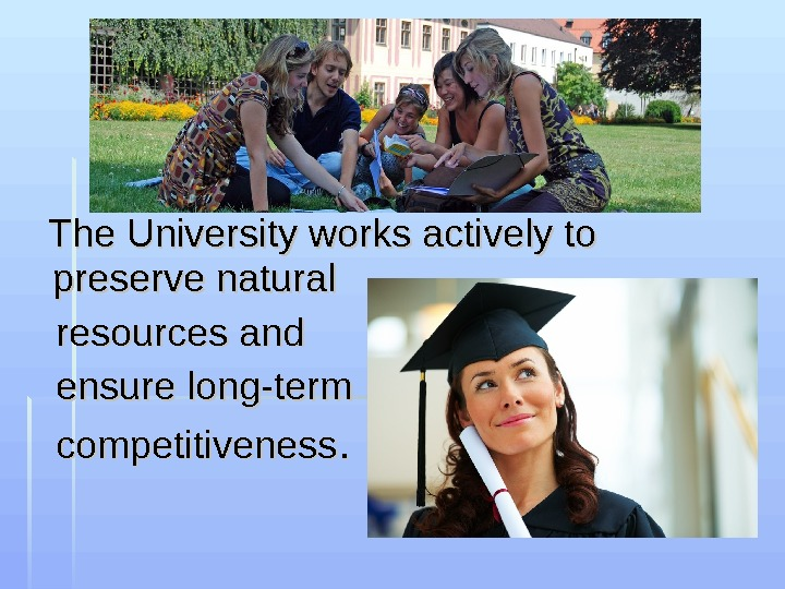 The University works actively to preserve natural  resources and   ensure long-term