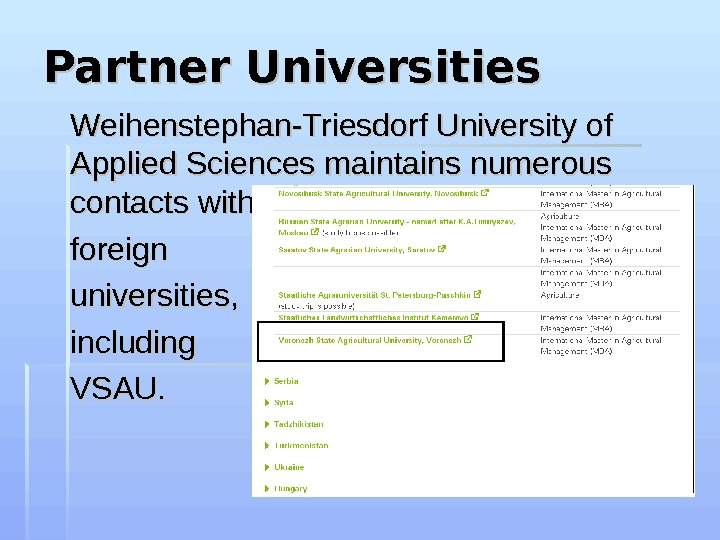 Partner Universities Weihenstephan-Triesdorf University of Applied Sciences maintains numerous contacts with  foreign   universities,