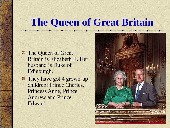 The Queen of Great Britain is Elizabeth II. Her husband is Duke of Edinburgh.