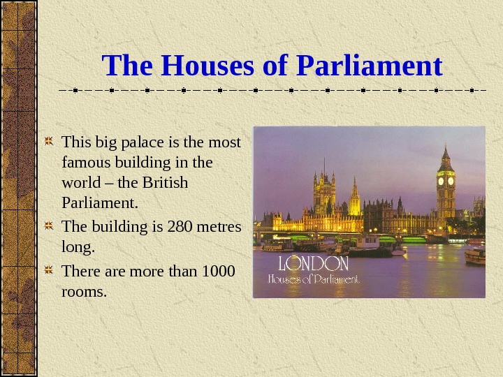 The Houses of Parliament This big palace is the most famous building in the