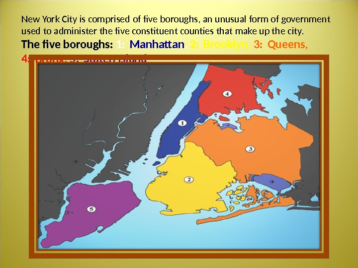 New York City is comprised of five boroughs, an unusual form of government used to administer