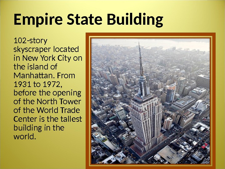 Empire State Building 102 -story skyscraper located in New York City on the island of Manhattan.