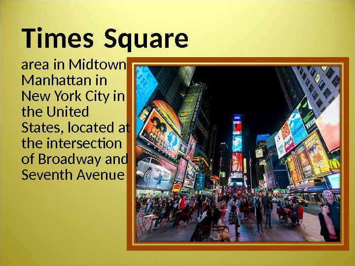 Times Square area in Midtown Manhattan in New York City in the United States, located at
