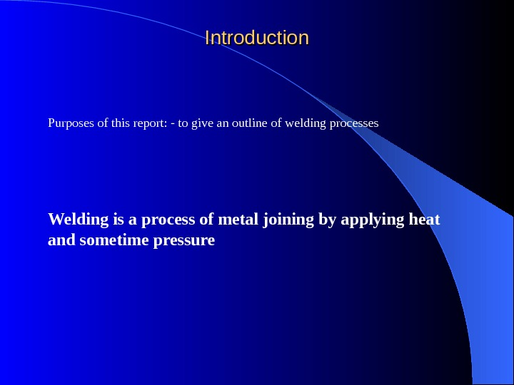 Purposes of this report: - to give an outline of welding processes    Welding