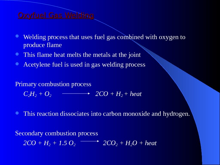 Oxyfuel Gas Welding process that uses fuel gas combined with oxygen to produce flame  This