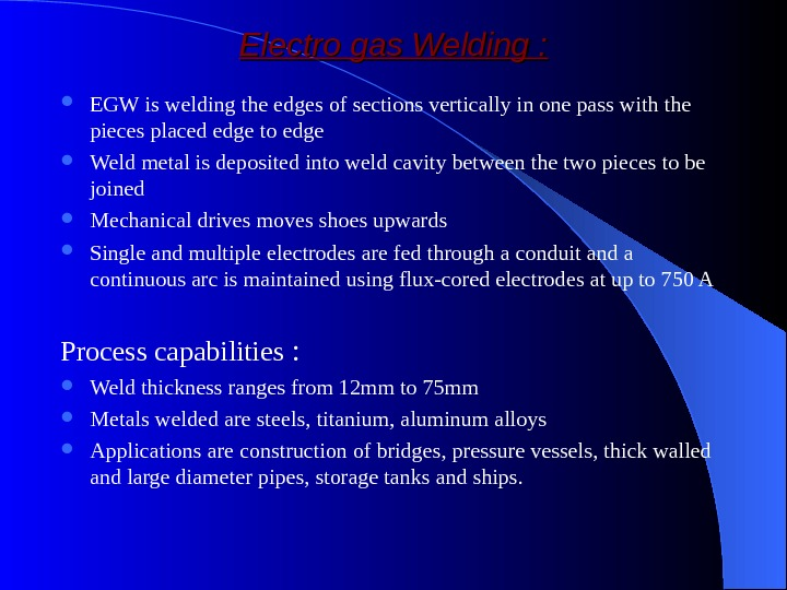 Electro gas Welding :  EGW is welding the edges of sections vertically in one pass