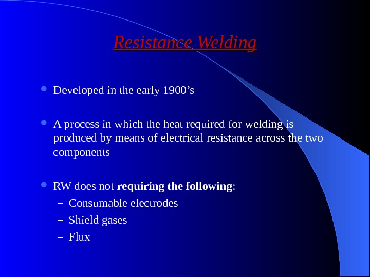 Resistance Welding Developed in the early 1900's A process in which the heat required for welding