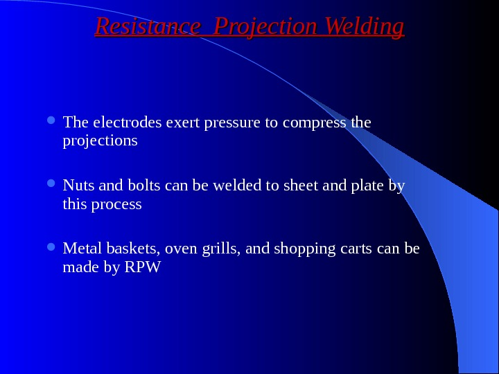 The electrodes exert pressure to compress the projections Nuts and bolts can be welded to