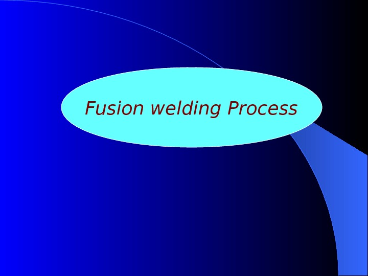 Fusion welding Process