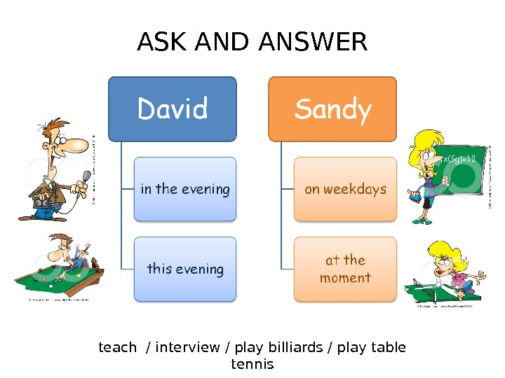 ASK AND ANSWER teach / interview / play billiards / play table tennis