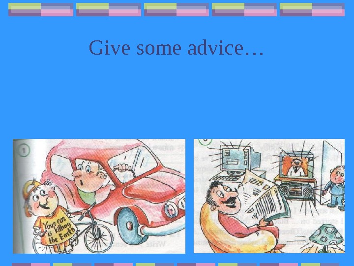 Give some advice…