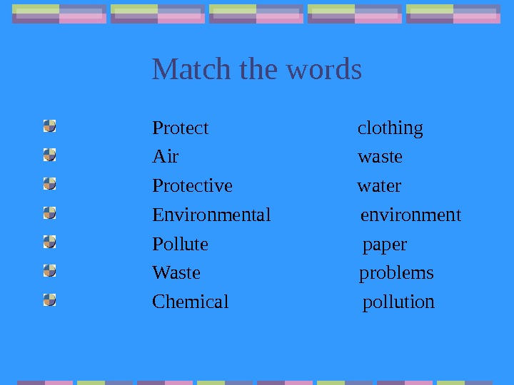 Match the words    Protect     clothing