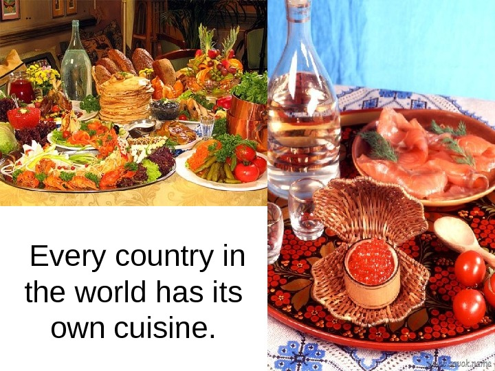 Every country in the world has its own cuisine.