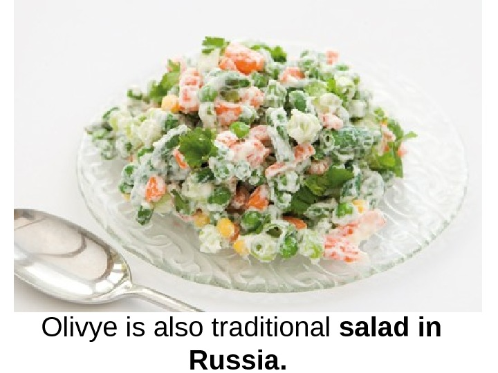 Olivye is also traditional salad in Russia.