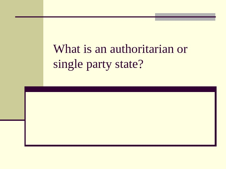 What is an authoritarian or single party state?