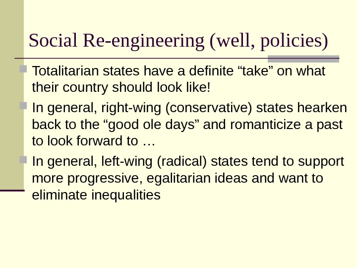 "Social Re-engineering (well, policies) Totalitarian states have a definite ""take"" on what their country should look"