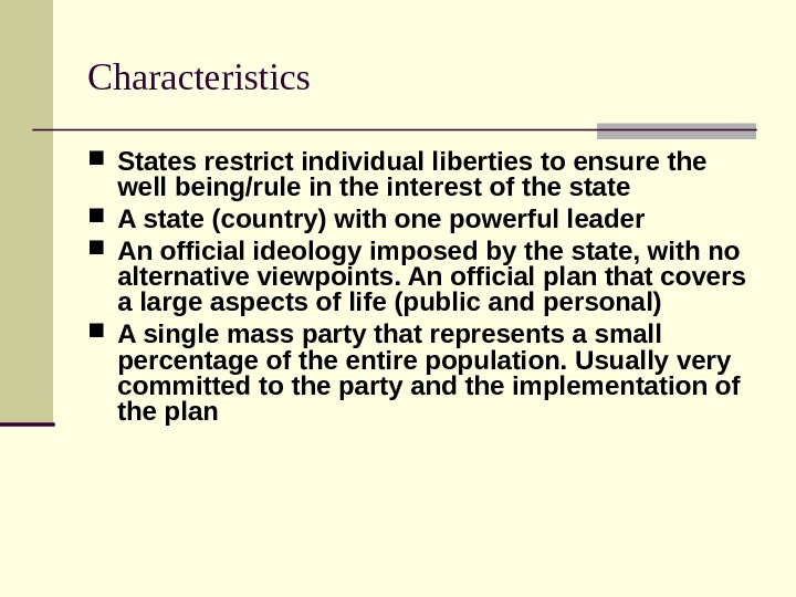 Characteristics  States restrict individual liberties to ensure the well being/rule in the interest of the