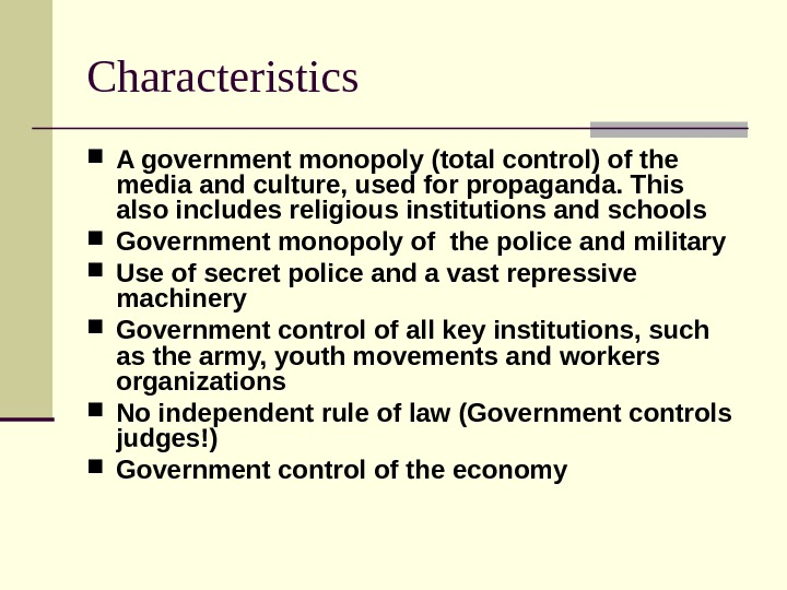 Characteristics  A government monopoly (total control) of the media and culture, used for propaganda. This