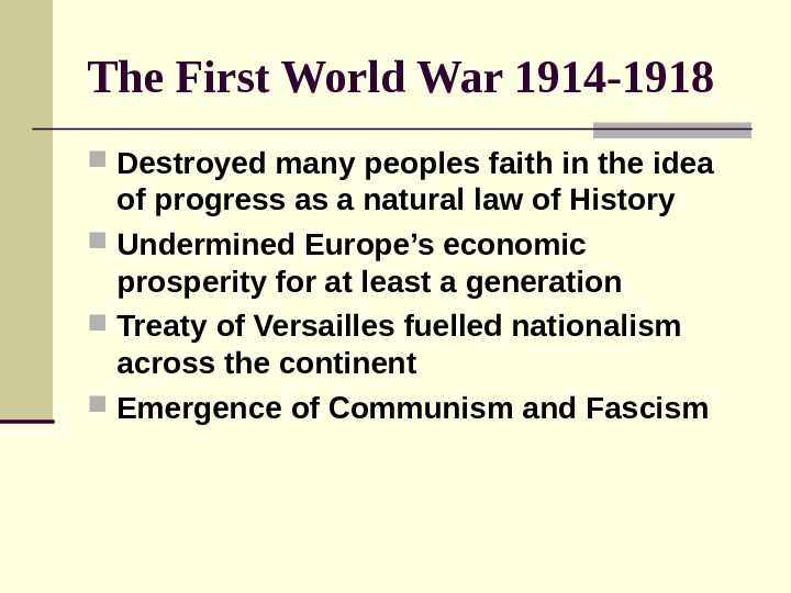 The First World War 1914 -1918 Destroyed many peoples faith in the idea of progress as