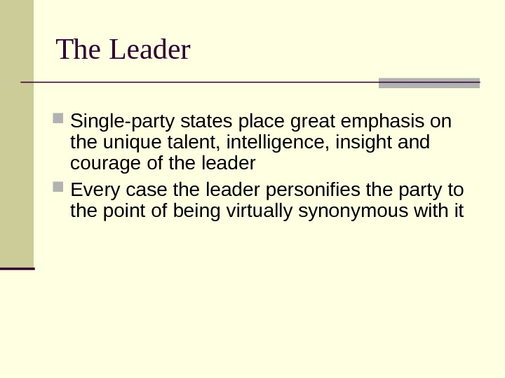 The Leader Single-party states place great emphasis on the unique talent, intelligence, insight and courage of