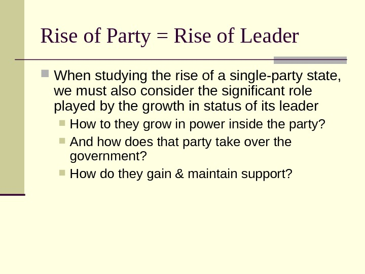 Rise of Party = Rise of Leader When studying the rise of a single-party state,
