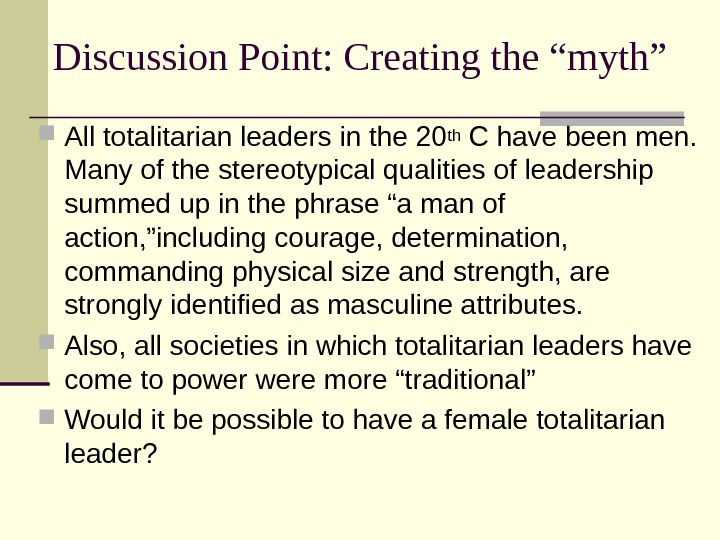 "Discussion Point: Creating the ""myth"" All totalitarian leaders in the 20 th C have been men."