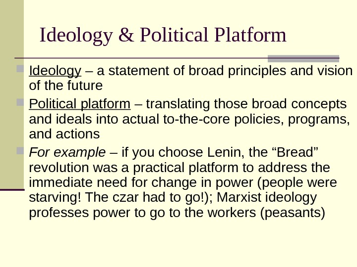 Ideology & Political Platform Ideology – a statement of broad principles and vision of the future
