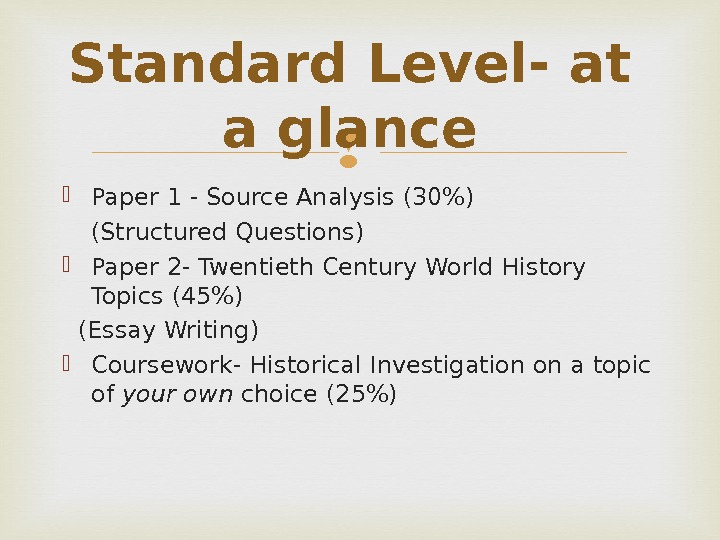 Standard Level- at a glance Paper 1 - Source Analysis (30) (Structured Questions) Paper 2 -