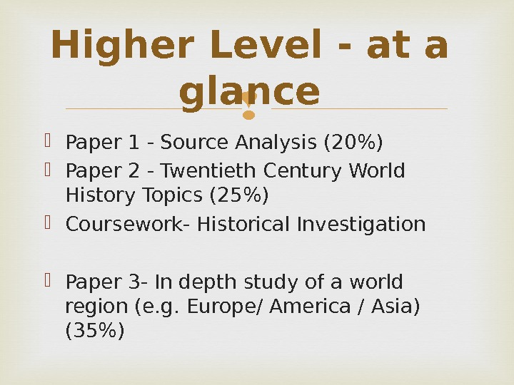 Higher Level - at a glance Paper 1 - Source Analysis (20) Paper 2 - Twentieth