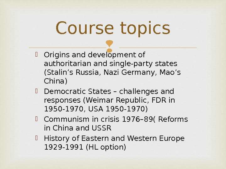Course topics Origins and development of authoritarian and single-party states (Stalin's Russia, Nazi Germany, Mao's China)