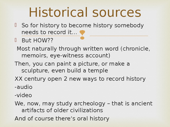 So for history to become history somebody needs to record it… But HOW? ?