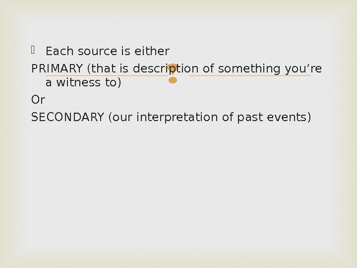 Each source is either PRIMARY (that is description of something you're a witness to) Or