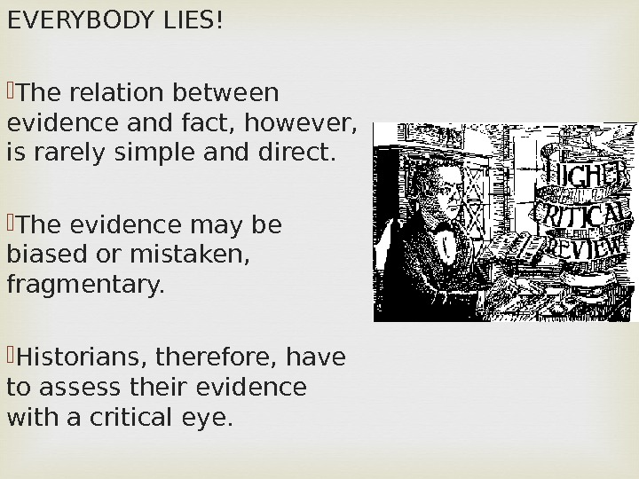 EVERYBODY LIES! The relation between evidence and fact, however,  is rarely simple and direct.