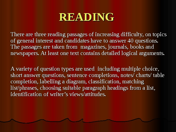 READING There are three reading passages of increasing difficulty, on topics of general interest and candidates