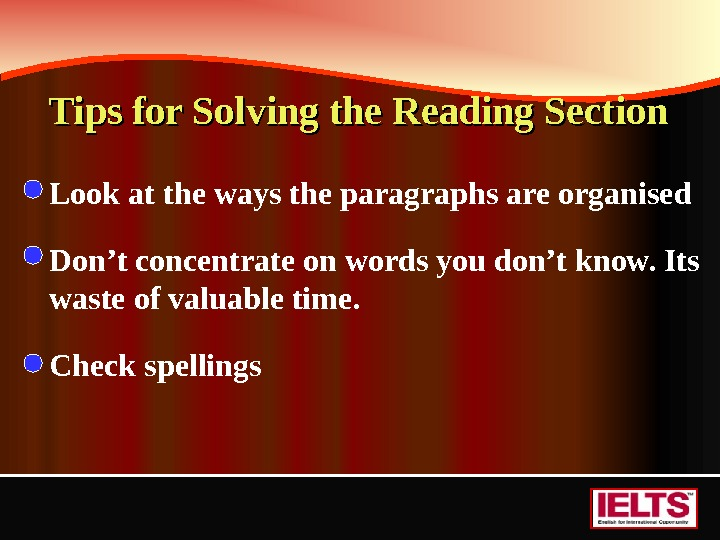 Tips for Solving the Reading Section  Look at the ways the paragraphs are organised Don't
