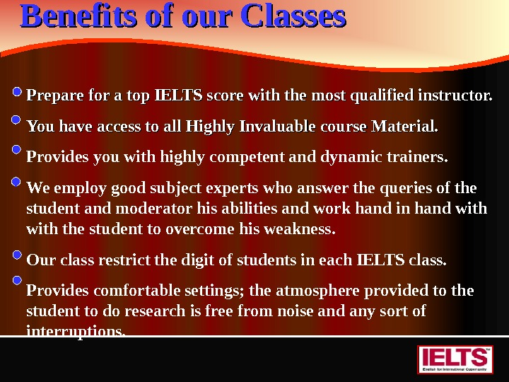 Benefits of our Classes  Prepare for a top IELTS score with the most qualified instructor.