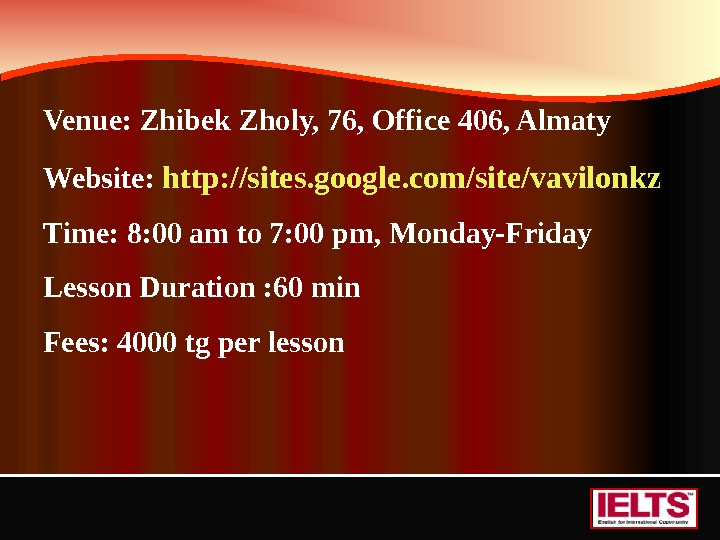 Venue: Zhibek Zholy, 76, Office 406, Almaty Website:  http: //sites. google. com/site/vavilonkz Time: 8: 00