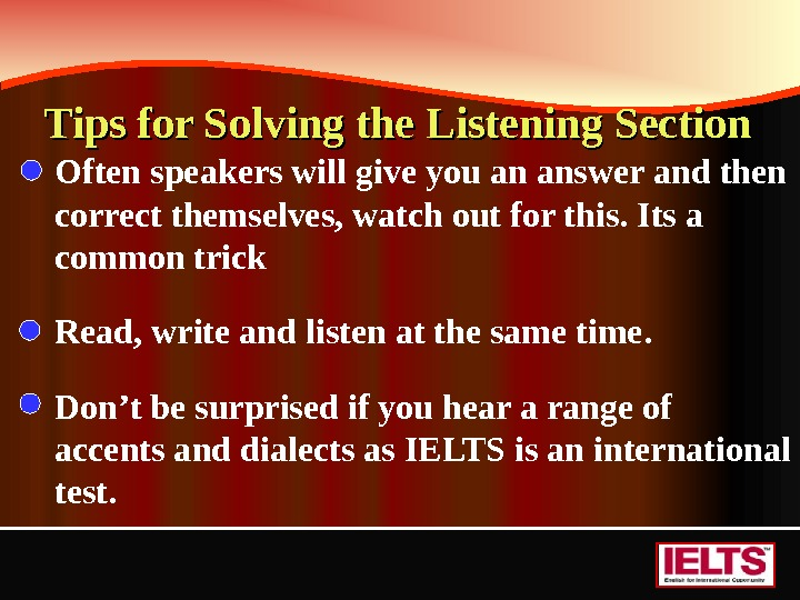 Tips for Solving the Listening Section  Often speakers will give you an answer and then