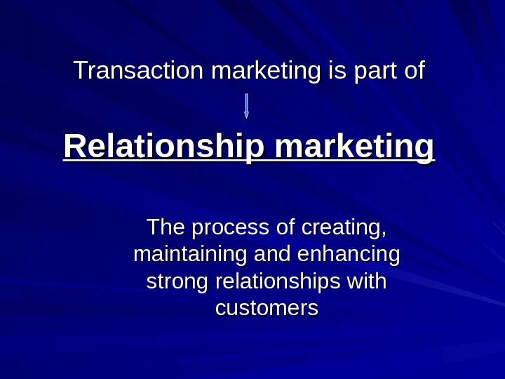 Transaction marketing is part of Relationship marketing The process of creating,  maintaining and enhancing