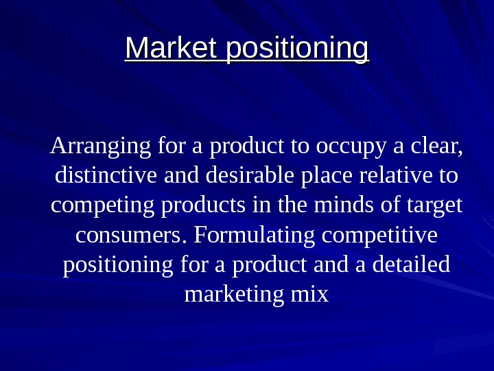 Market positioning Arranging for a product to occupy a clear,  distinctive and desirable