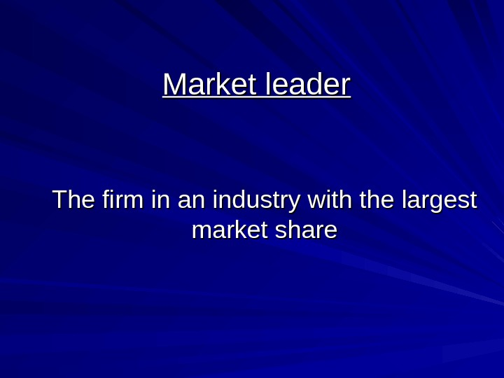 Market leader The firm in an industry with the largest market share
